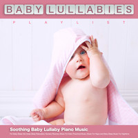 Baby Lullaby, Baby Lullabies Playlist, Baby Sleep Music - Baby Lullabies Playlist: Soothing Baby Lullaby Piano Music For Baby Sleep Aid, Deep Sleep Relaxation, Nursery Rhymes, Music For Kids, Preschool Music, Music For Naps and Baby Sleep Music For Nightime
