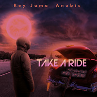 Rey Jama - Take A Ride (feat. Anubis)