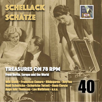 Various Artists - Schellack Schätze: Treasures on 78 RPM from Berlin, Europe and the World, Vol. 40