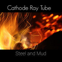 Cathode Ray Tube / - Steel and Mud
