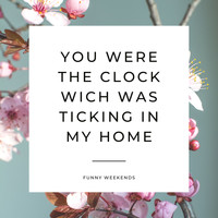 Funny Weekends / - You Were the Clock Wich Was Ticking in My Home