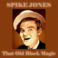 Spike Jones - That Old Black Magic