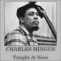 Charles Mingus - Tonight At Noon