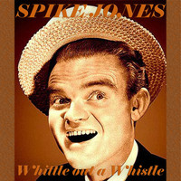 Spike Jones - Whittle Out A Whistle