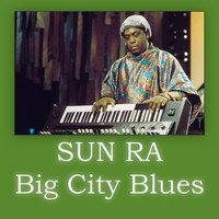 Sun Ra - Big City Blues