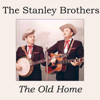 The Stanley Brothers - The Old Home
