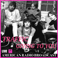 Traffic - Giving To You (Live)