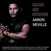 Aaron Neville - Make Me Strong
