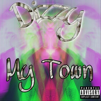 Dizzy - My Town (Explicit)