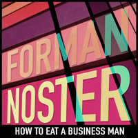 Forman Noster - How to Eat a Business Man