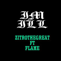 Zitrothegreat - I'm Ill (feat. Flame) (Explicit)