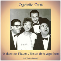 Quartetto Cetra - Un disco dei Platters / Non so dir ti voglio bene (All Tracks Remastered)