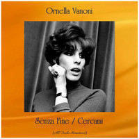 Ornella Vanoni - Senza Fine / Cercami (All Tracks Remastered)
