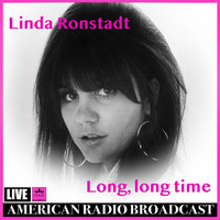 Linda Ronstadt - Long, Long Time (Live)
