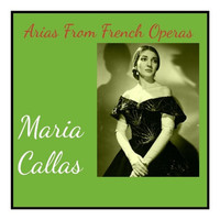Maria Callas - Arias From French Operas