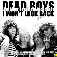 Dead Boys - I Wont Look Back (Live)