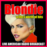 Blondie - A Life's Worth of Hits (Live)