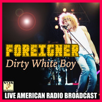 Foreigner - Dirty White Boy (Live)