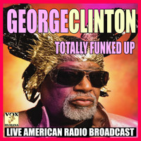 George Clinton - Totally Funked Up (Live)