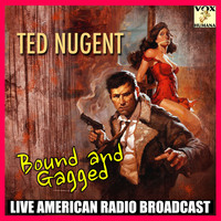 Ted Nugent - Bound and Gagged (Live)