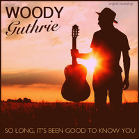 Woody Guthrie - So Long It's Been Good to Know You