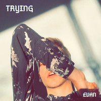Evan - Trying