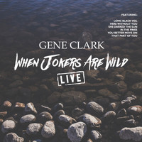 Gene Clark - When Jokers Are Wild (Live)