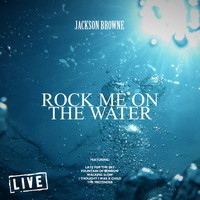 Jackson Browne - Rock Me On The Water (Live)