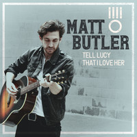 Matt Butler - Tell Lucy That I Love Her