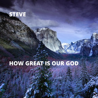 Steve - How Great Is Our God (Explicit)