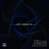 Kill the Action - Anti-Gravity (Explicit)