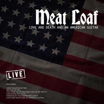 Meat Loaf - Love And Death And An American Guitar (Live)