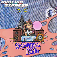 Rich Kid Express - Bubblegum Radio