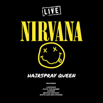 Nirvana - Hairspray Queen (Live)