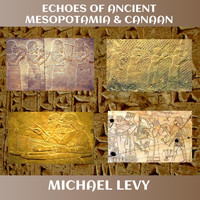 Michael Levy - Echoes of Ancient Mesopotamia & Canaan