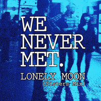 We Never Met - Lonely Moon (Sisters Mix)