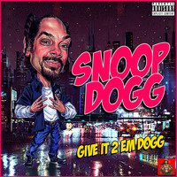 Snoop Dogg - Give It 2 Em Dogg (Explicit)