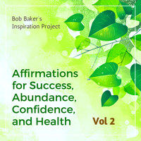 Bob Baker's Inspiration Project - Affirmations for Success, Abundance, Confidence, and Health, Vol 2