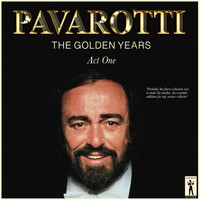 Luciano Pavarotti - Pavarotti, The Golden Years - Act One