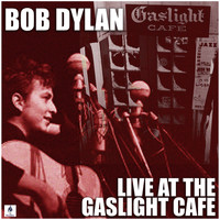 Bob Dylan - Live At The Gaslight Café (Live)