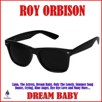 Roy Orbison - Dream Baby