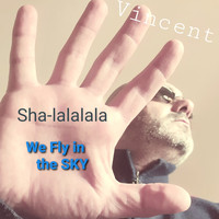 Vincent - Sha-lalalala We Fly in the Sky
