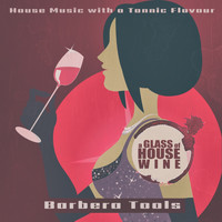 Various Artists - A Glass of House Wine - Barbera Tools