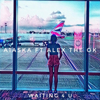 A1aska - Waiting 4 U (feat. Alex The OK)