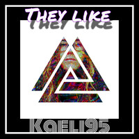 Kaeli95 - They Like