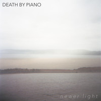 Death by Piano - Newer Light
