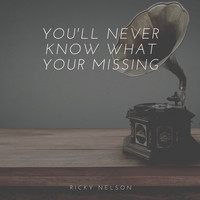 Ricky Nelson - You'll Never Know What Your Missing
