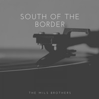 The Mills Brothers - South of the Border