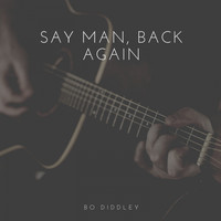 Bo Diddley - Say Man, Back Again