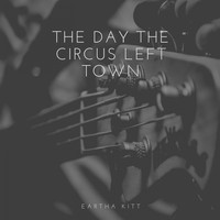 Eartha Kitt - The Day the Circus Left Town